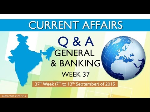 Current Affairs Q&A (General & Banking) 37th Week (07th Sep to 13th Sep) of 2015