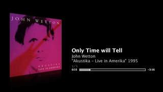 Watch John Wetton Only Time Will Tell video