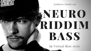 HOW TO MAKE DARK NEURO RIDDIM BASS VIRTUAL RIOT STYLE [PRESET DOWNLOAD] - Synthesize Sunday 096
