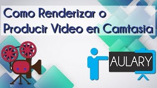 Como Renderizar o Producir Video en Camtasia Studio