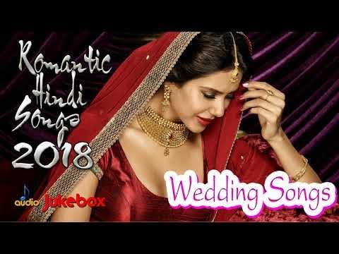 ROMANTIC HINDI SONGS 2018 - Hindi Wedding Songs - Latest Hindi Songs 2018 - Bollywood Love Songs