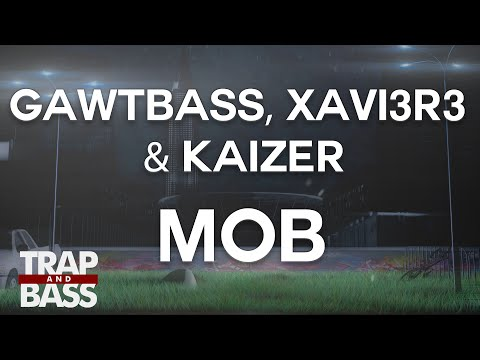 GAWTBASS, XAVI3R3, & Kaizer - MoB [FREE DL]
