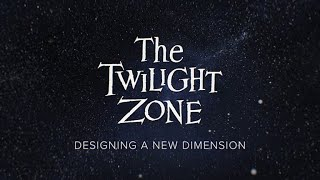The Twilight Zone - Designing a New Dimension