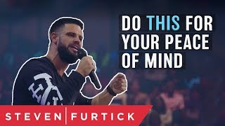 Do THIS For Your Peace Of Mind | Pastor Steven Furtick
