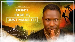 Don't FAKE IT - Just MAKE IT! (Powerful!)