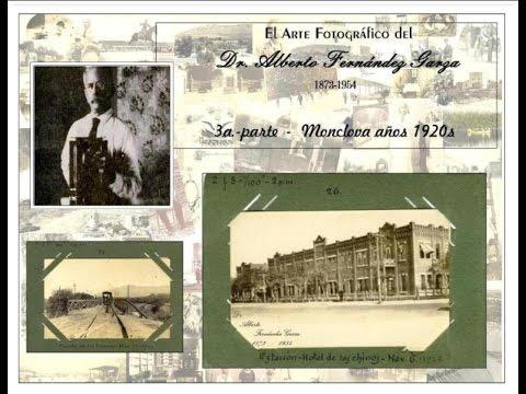 18- MONCLOVA 3a.parte -EL ARTE FOTOGRAFICO DEL DR. ALBERTO FERNANDEZ GARZA