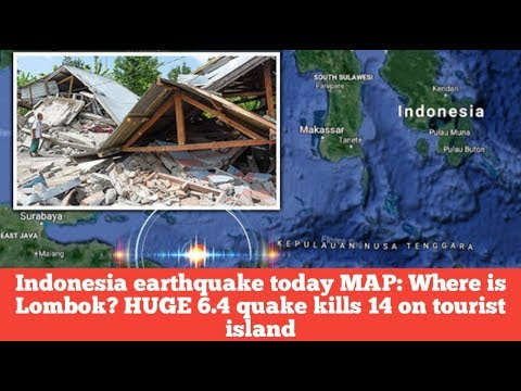 BREAKING NEWS!!Indonesia earthquake today MAP: Where is Lombok? HUGE 6.4 quake kills 14 on tourist i