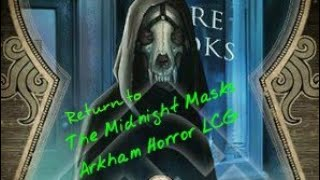 Ashcan Pete - Midnight Masks: Return to the Night of the Zealot, an Arkham Horror LCG Playthrough