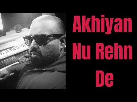 Akhiyan Nu Rehn De || Lyrical || DINESH KUYMAR BHATOY