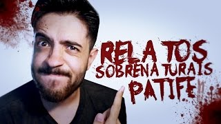 RELATOS SOBRENATURAIS DE YOUTUBERS: PATIFE