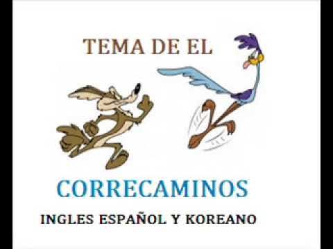 TEMA DE EL CORRECAMINOS EN INGLES ESPAÑOL Y KOREANO