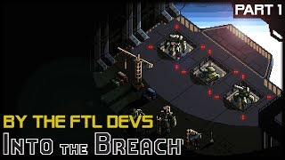 TIME TRAVELLING MECHS FROM FTL DEVS - Into The Breach - Part 1 Gameplay Lets Play