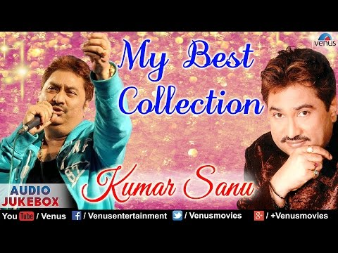 Kumar Sanu My Best Collection | Audio Jukebox