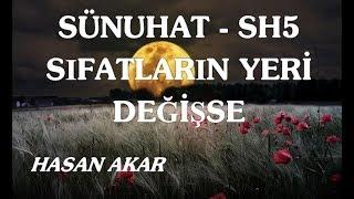 Hasan Akar - Sünuhat - Sh5 - Sıfatların Yeri Değişse