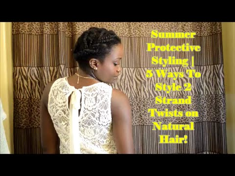 Summer Protective Styling | 5 Ways to Style 2 Strand Twist on Natural Hair