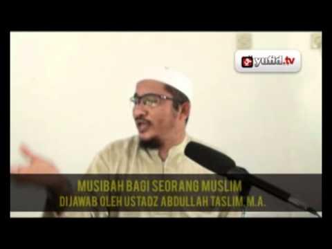 Hakekat Musibah Bagi Seorang Muslim - Pengajian Ustadz Abdullah Taslim, M.A.