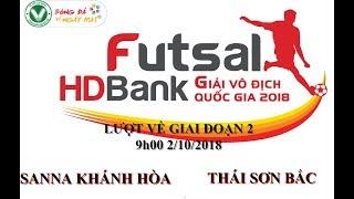 Trực tiếp: lượt về Futsal HDBank vô địch cúp Quốc Gia 2018: Sanna Khánh Hòa vs Thái Sơn Bắc