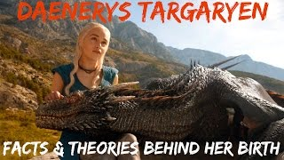 Daenerys Targaryen: Facts & Theories Behind Her Birth