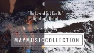 Watch Hillsong United The Love Of God Can Do video