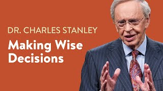 Making Wise Decisions – Dr. Charles Stanley