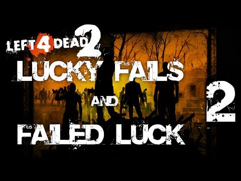 Left 4 Dead 2 Lucky Fails & Failed Luck 2