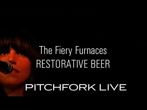 Fiery Furnaces - Restorative Beer - Pitchfork Live