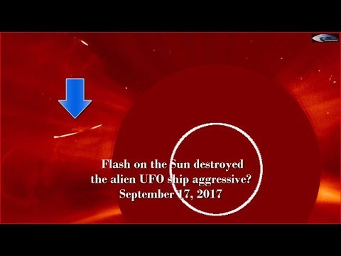 Flash on the Sun destroyed the alien UFO ship aggressive? September 17, 2017