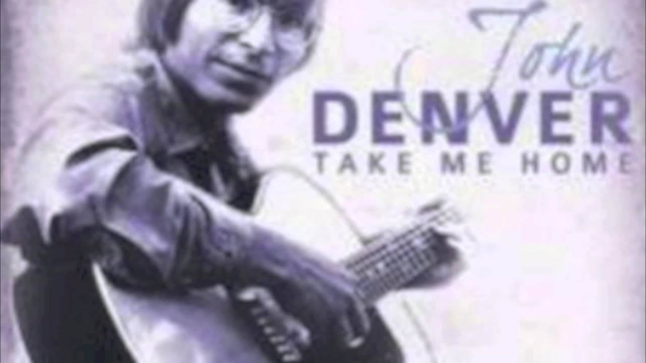 John Denver Take Me Home Country Roads - Poems Prayers And Promises