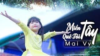 MIỀN TÂY QUÊ TÔI - Thần Đồng Âm Nhạc Bé MAI VY ♪ Nhạc thiếu nhi hay nhất cho bé hát về MIỀN TÂY