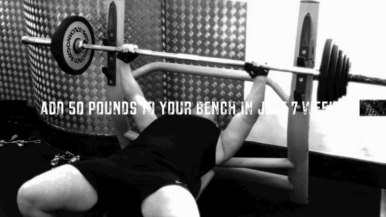 add 50 pounds to your bench press in 7 weeks youtube