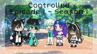Controlled   Episode 1 ~ Season 1   Gacha life Series