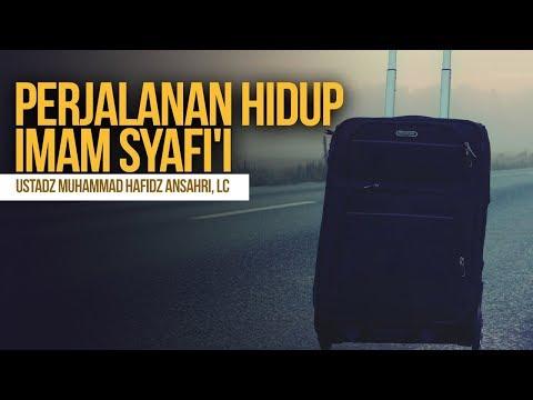 Perjalanan Hidup Imam Syafi'i - Ustadz Muhammad Hafidz Ansahri, Lc