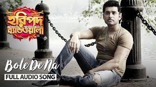 Bole De Na   Full Audio Song   Haripada Bandwala   Ankush   Nusrat   Indraadip Dasgupta   2016