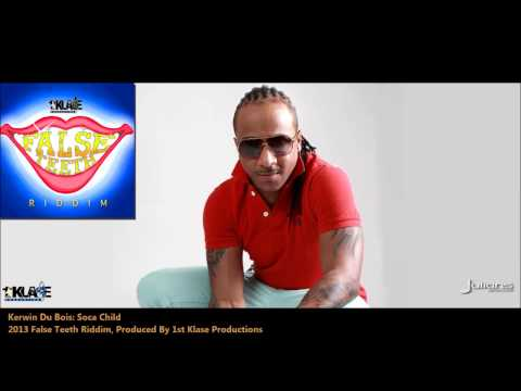 New Kerwin Du Bois : SOCA CHILD [2013 Trinidad Soca][False Teeth Riddim, 1st Klase Productions]