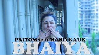 BHAIYA ।। PRITOM feat HARD KAUR New Song official promo 2016