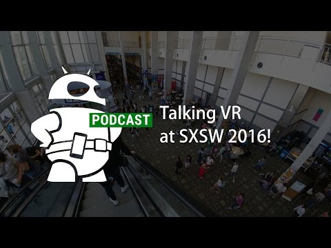Talking VR At SXSW 2016 | Podcast Special