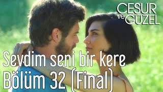 Cesur Ve Güzel 32 Bölüm Final Özdemir Erdoğan Sevdim Seni Bir Kere