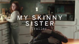 MY SKINNY SISTER Trailer | Festival 2015