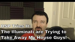 "DSP Tries It: ""The Illuminati are Trying to Take Away My House Guys!!!"""