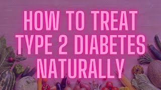 How To Treat Type 2 Diabetes Naturally
