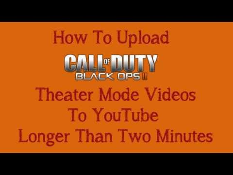 UPLOAD FULL BLACK OPS 2 THEATER MODE VIDEOS TO YOUTUBE WITHOUT A CAPTURE CARD!!!