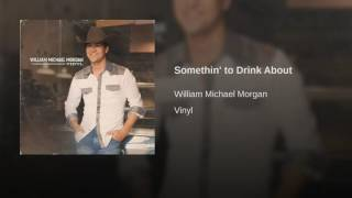 William Michael Morgan Somethin' To Drink About