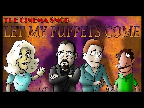 The Cinema Snob: LET MY PUPPETS COME
