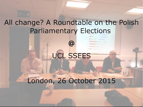 2015.10.26 All change? A Roundtable on the Polish Parliamentary Elections @SSEES
