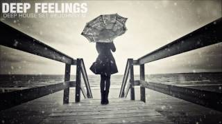 Deep Feelings | Deep House Mix | 2016 Mixed By Johnny M