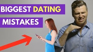7 MAJOR Dating Mistakes Even Smart Women Make | Dating Advice For Women