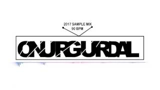 ONUR GURDAL SAMPLE MİX 2017 90Bpm