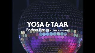 YOSA & TAAR / Perfect Fire ft. Taro from Attractions