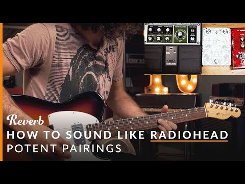 How To Sound Like Radiohead On Guitar | Potent Pedal Pairings