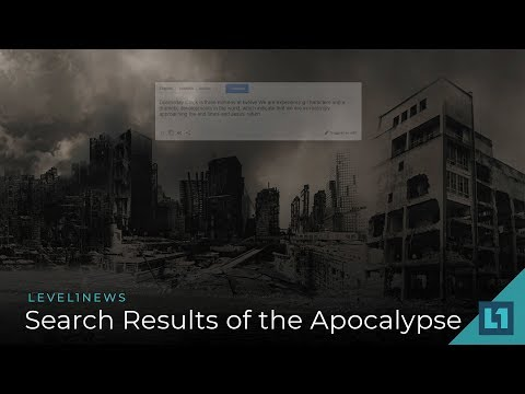 Level1 News July 27 2018: Search Results of the Apocalypse